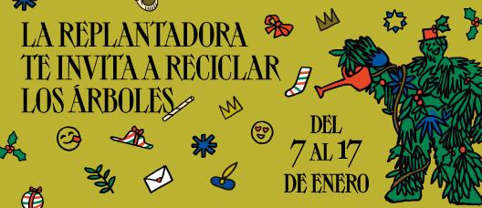 Cartel de campaña con una ilustración y el texto: La Replantadora te invita a reciclar los árboles. Del 7 al 17 de enero